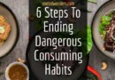 6 Steps To Ending Dangerous Consuming Habits